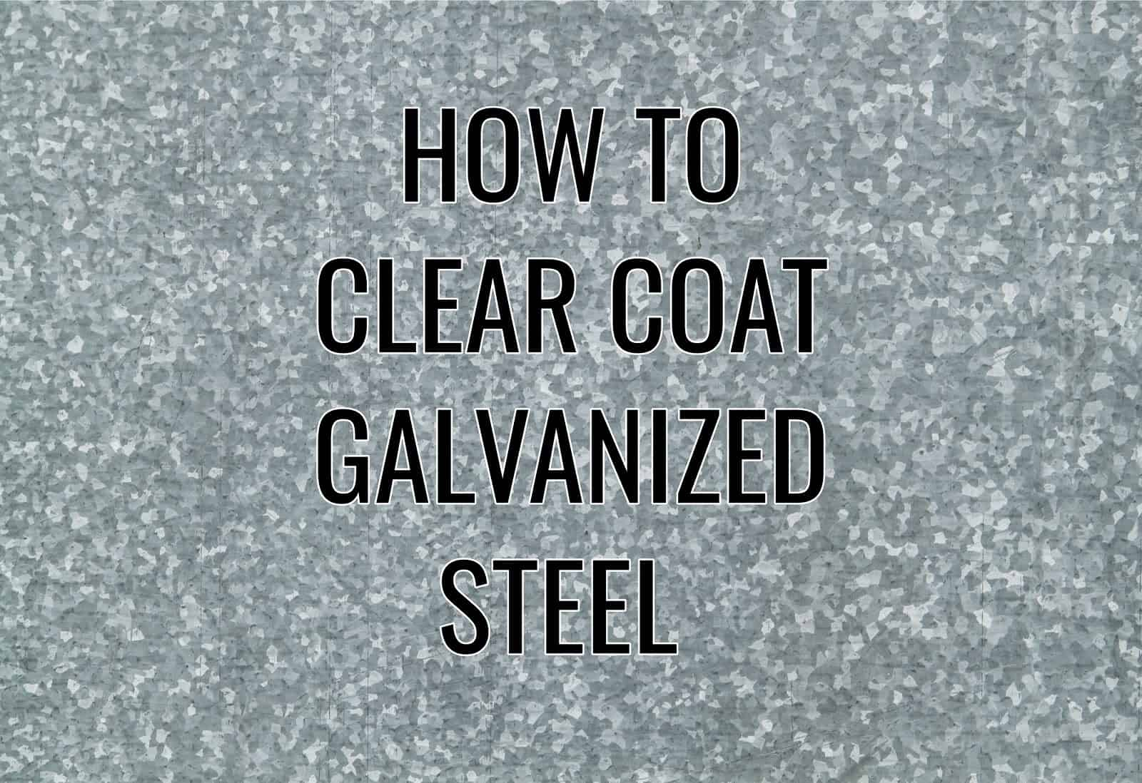 How To clear coat galvanized steel